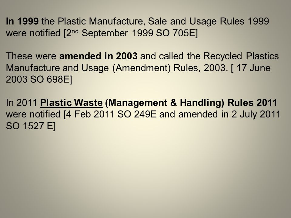 In 1999 the Plastic Manufacture, Sale and Usage Rules 1999 were notified [2nd September 1999 SO 705E]
